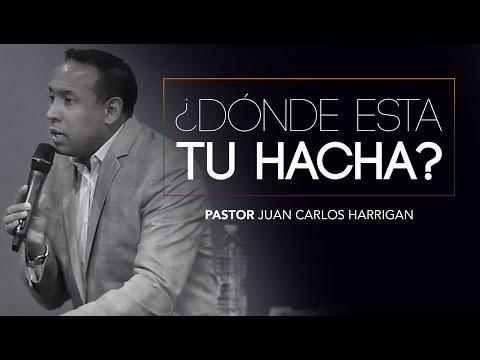 ¿Dónde esta tu hacha?   Pastor Juan Carlos Harrigan  