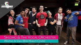 Shlomo & The Vocal Orchestra - Waiting In Vain // The Live Sessions