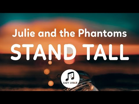 Julie and the Phantoms - Stand Tall (Lyrics) From Julie and the Phantoms Season 1