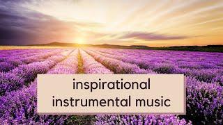 Inspirational Music Instrumental  Calming + Relaxing Instrumental Music