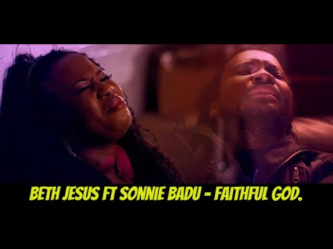 beth jesus ft sonnie badu - Faithful God.