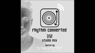 Techno Music | Rhythm Converted Podcast 312 with Tom Hades (Studio Mix)