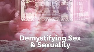 || Demystifying Sex & Sexuality || Facebook Love Feed: 07.10.2017