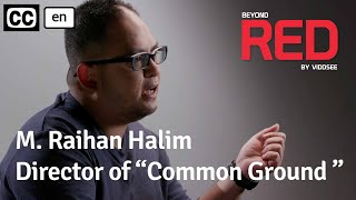 M. Raihan Halim - Director Of Common Ground // Beyond RED
