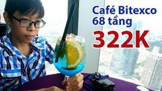 Bé 10 tuổi lên Tòa nhà Bitexco 68 tầng uống Cafe choáng với hóa đơn 322K