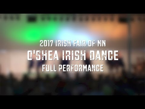 O'Shea Irish Dance - Full Performance at 2017 Irish Fair of MN