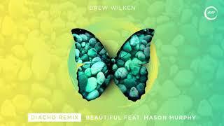 Drew Wilken Ft. Mason Murphy - Beautiful (Diacho Remix)