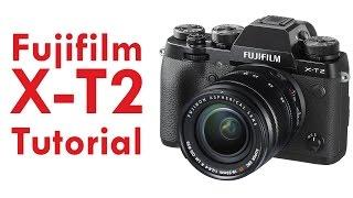Fujifilm X-T2 Overview Tutorial