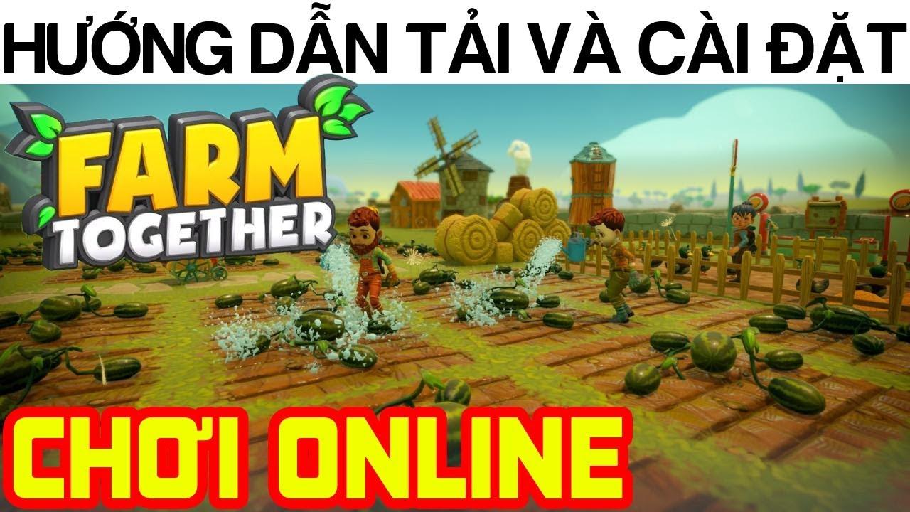 Hướng dẫn tải game Farm Together để chơi Online (Hướng dẫn cài đặt)