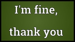 I M Fine Thank You Meaning