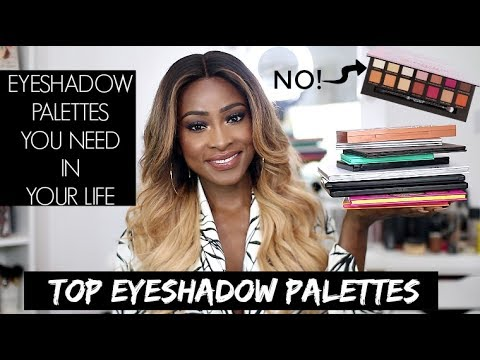 EYESHADOW PALETTES YOU NEED IN YOUR LIFE!!!