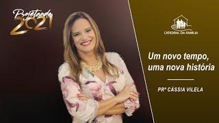 Um novo tempo, uma nova história - Prª Cássia Vilela - 03-01-2021