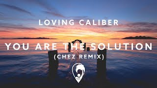 Baixar Loving Caliber - You Are The Solution (Chez Remix)