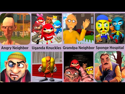 Angry Neighbor,Grandpa Neighbor,Hello Neighbor,Sponge Hospital,Uganda Knuckles