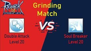 Grinding Match : Double Attack VS Soul Breaker [Ragnarok Mobile : Eternal Love]