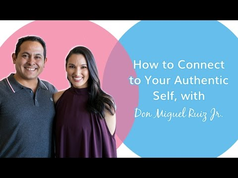 How to Connect to Your Authentic Self - with Don Miguel Ruiz Jr.