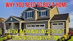 Why you NEED to buy a Home! Ten Advantages to Homeownership. Why should you buy a home? Home Buying