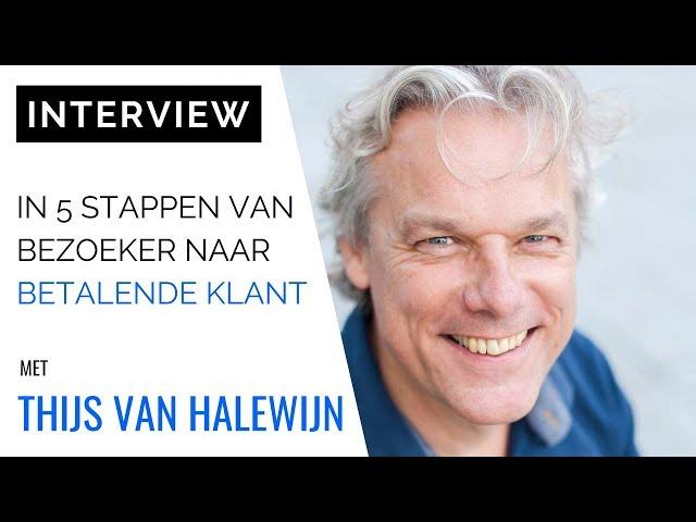 [INTERVIEW] Business Coach Thijs van Halewijn: Van Bezoeker Naar Betalende Klant