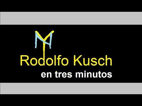 Rodolfo Kusch en dos o tres minutos.