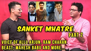 Exclusive Chit Chat With Sanket Mhatre | Voice Of Mahesh Babu, Allu Arjun, Ram Charan And More...