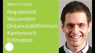 09. Regularized Wasserstein Distances & Minimum Kantorovich Estimators. Marco Cuturi