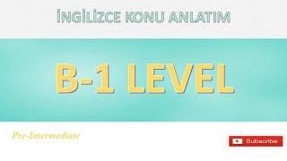 B-1 Seviye İngilizce Konu Anlatım (B-1 Level)