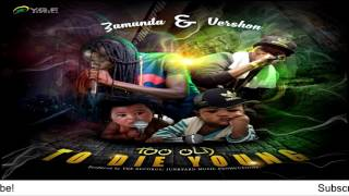 Zamunda Ft Vershon – Too Old To Die Young [Chronicles Of A Woman]  - July 2016