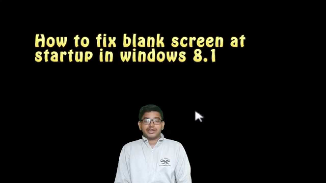 how to fix blank screen at startup in windows 8 1 youtube. Black Bedroom Furniture Sets. Home Design Ideas