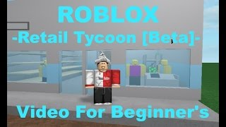 ROBLOX Retail Tycoon [Beta] -Video for Beginner's-
