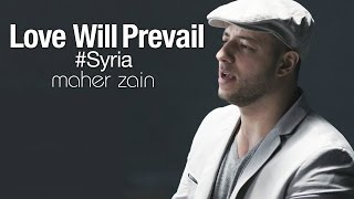 Maher Zain - Love Will Prevail | Free Syria