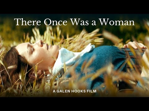 """A Galen Hooks Film: """"THERE ONCE WAS A WOMAN"""""""