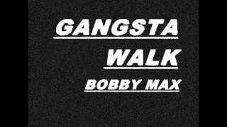 BOBBY MAX - GANGSTA WALK