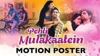 Pehli Mulakaatein | Motion Poster | Ved Sharma | Priya Singh | Releasing 13th February 2018