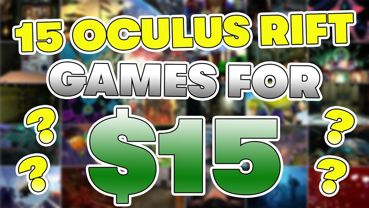 15 Oculus Rift Games For $15 (Or Less)