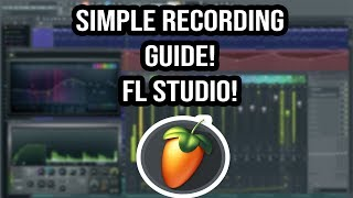 Simple Fl Studio Recording Guide! For Beginners!