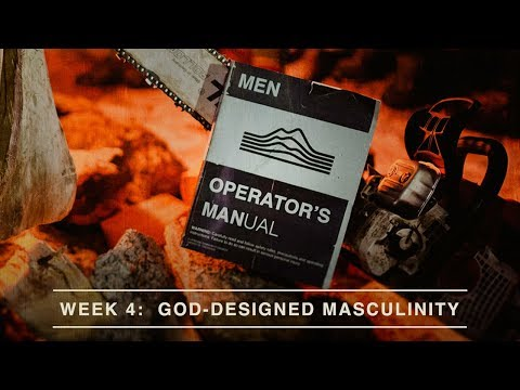 God-Designed Masculinity - Week 4 (Message Only)