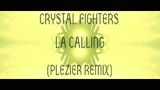 Crystal Fighters - LA Calling (Plezier Remix)