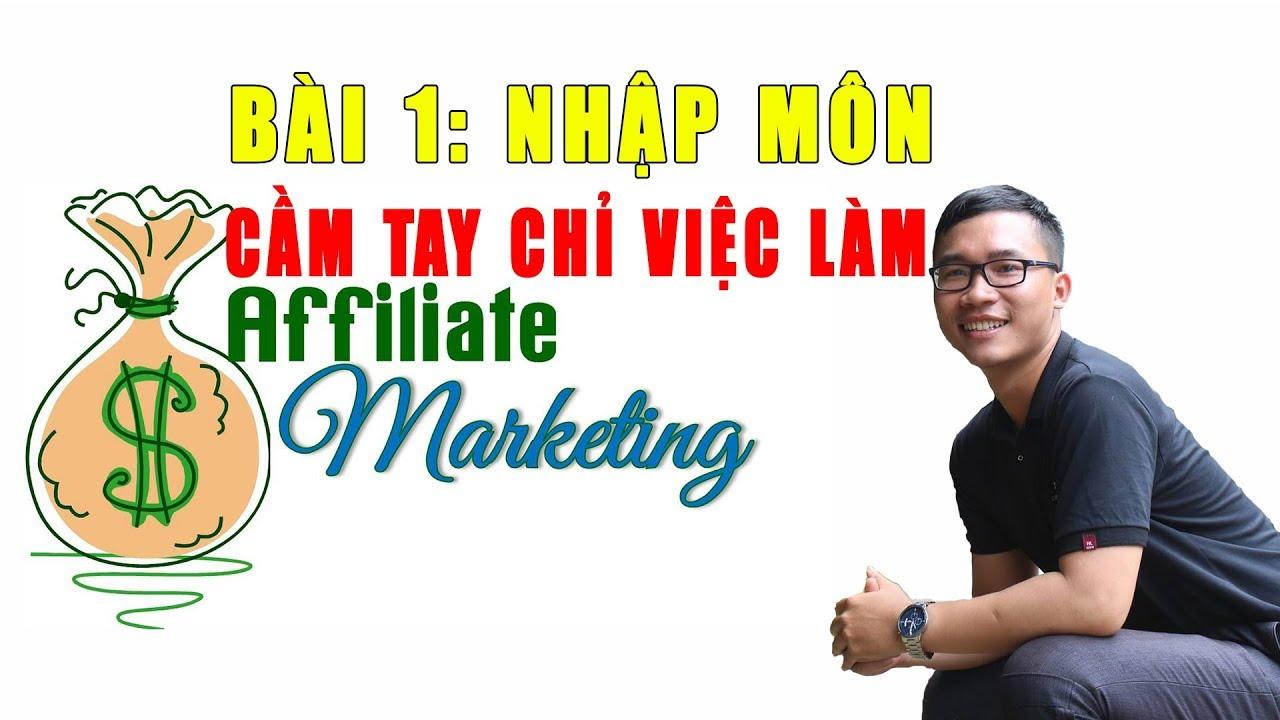 Cầm Tay Chỉ Việc Làm Affiliate Marketing | Bài 1 – Nhập Môn