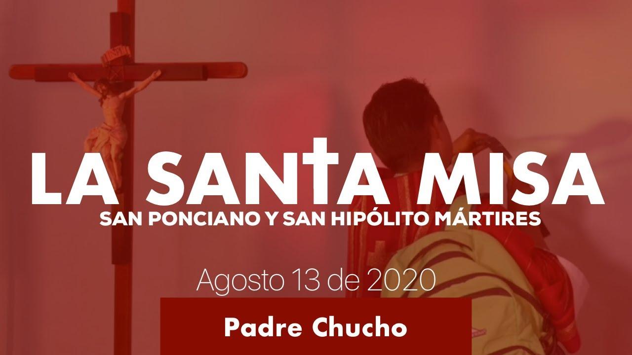 Padre Chucho - La Santa Misa (Jueves 13 de Agosto)