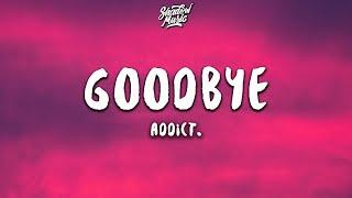 Addict. - Goodbye (Lyrics)