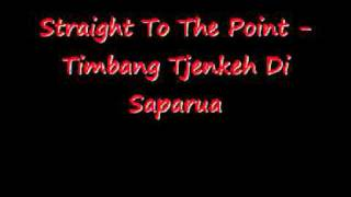 Straight To The Point - Timbang Tjenkeh Di Saparua