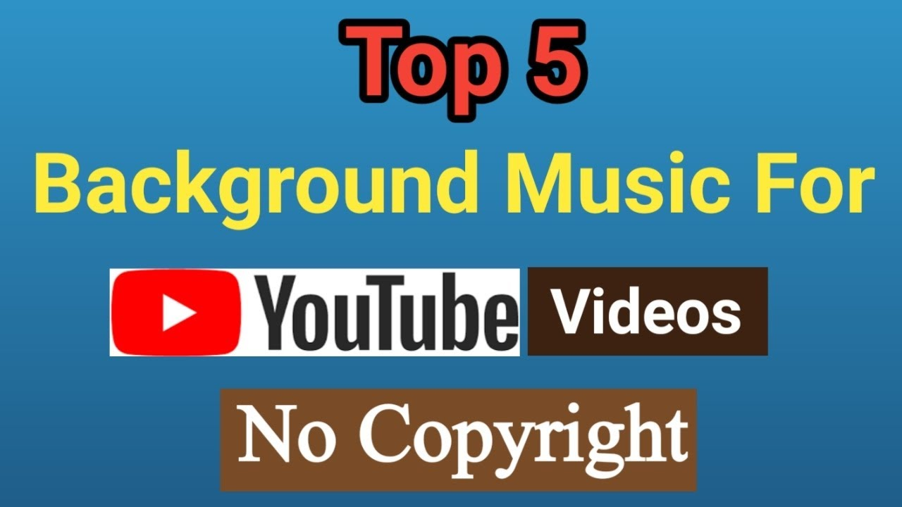 Top 5 Background Music For Youtube Videos In 2021 Free No Copyright Most Popular Music On Youtube Youtube