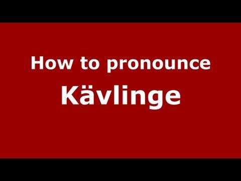 How to Pronounce Kävlinge - PronounceNames.com