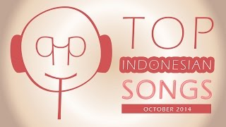 TOP INDONESIAN SONGS FOR PERIODE 01 - 31 OCTOBER 2014 (DIFFERENT SONGS EVERY MONTH)