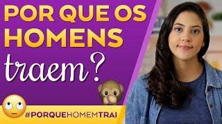 POR QUE HOMEM TRAI? | Dora Figueiredo