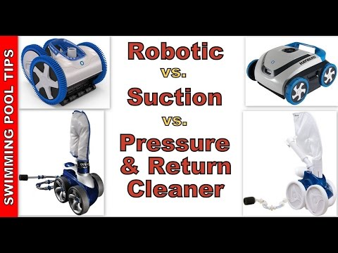 Which Pool Cleaner Is Best For My Pool? Robotic, Suction, Pressure Or Return Side?