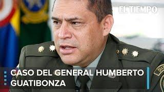 Caso del General Humberto Guatibonza | EL TIEMPO