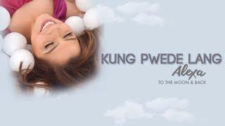 Alexa Ilacad Kung Pwede Lang Audio.mp3