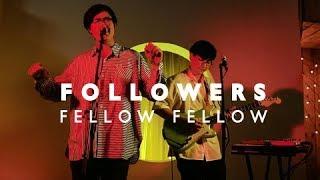 fellow fellow - FOLLOWERS [LIVE SESSION]