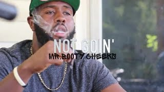 Sir Cheeks ( Mr.Booty Cheeks) - Not Goin ( Official Music Video ) ( Shot By Quan Greer )